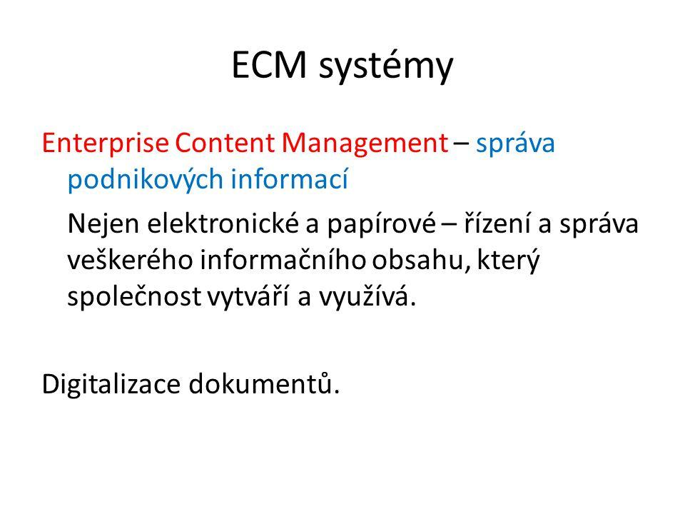 ECM systémy Enterprise Content Management – správa podnikových informací Nejen elektronické a papírové – řízení a správa veškerého informačního obsahu, který společnost vytváří a využívá.