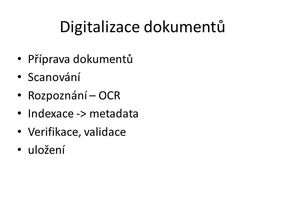 Digitalizace dokumentů Příprava dokumentů Scanování Rozpoznání – OCR Indexace -> metadata Verifikace, validace uložení