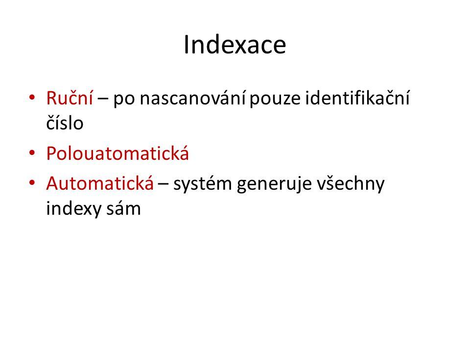 Indexace Ruční – po nascanování pouze identifikační číslo Polouatomatická Automatická – systém generuje všechny indexy sám
