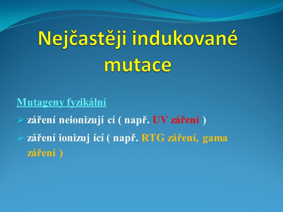 Mutageny fyzikální  záření neionizují cí ( např. UV záření )  záření ionizuj ící ( např. RTG záření, gama záření )