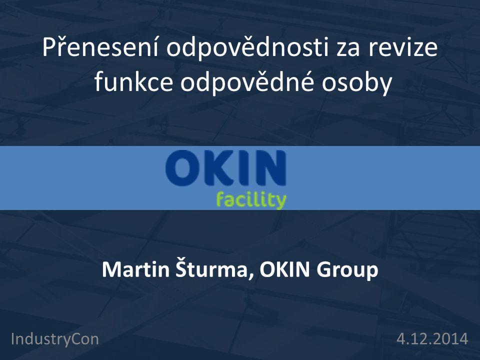 Přenesení odpovědnosti za revize funkce odpovědné osoby IndustryCon 4.12.2014 Martin Šturma, OKIN Group