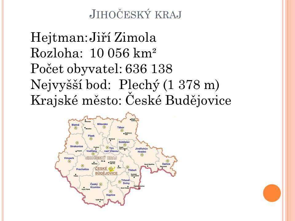 J IHOČESKÝ KRAJ Hejtman:Jiří Zimola Rozloha:10 056 km² Počet obyvatel: 636 138 Nejvyšší bod:Plechý (1 378 m) Krajské město: České Budějovice