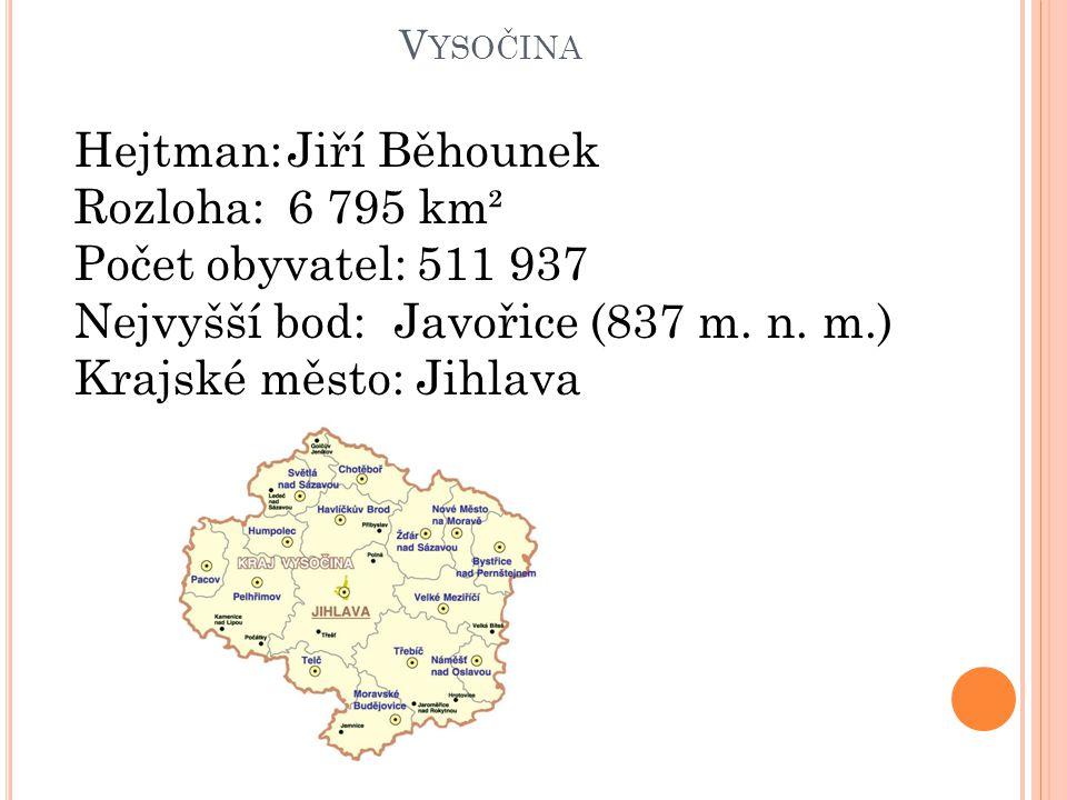 V YSOČINA Hejtman:Jiří Běhounek Rozloha:6 795 km² Počet obyvatel: 511 937 Nejvyšší bod:Javořice (837 m. n. m.) Krajské město: Jihlava