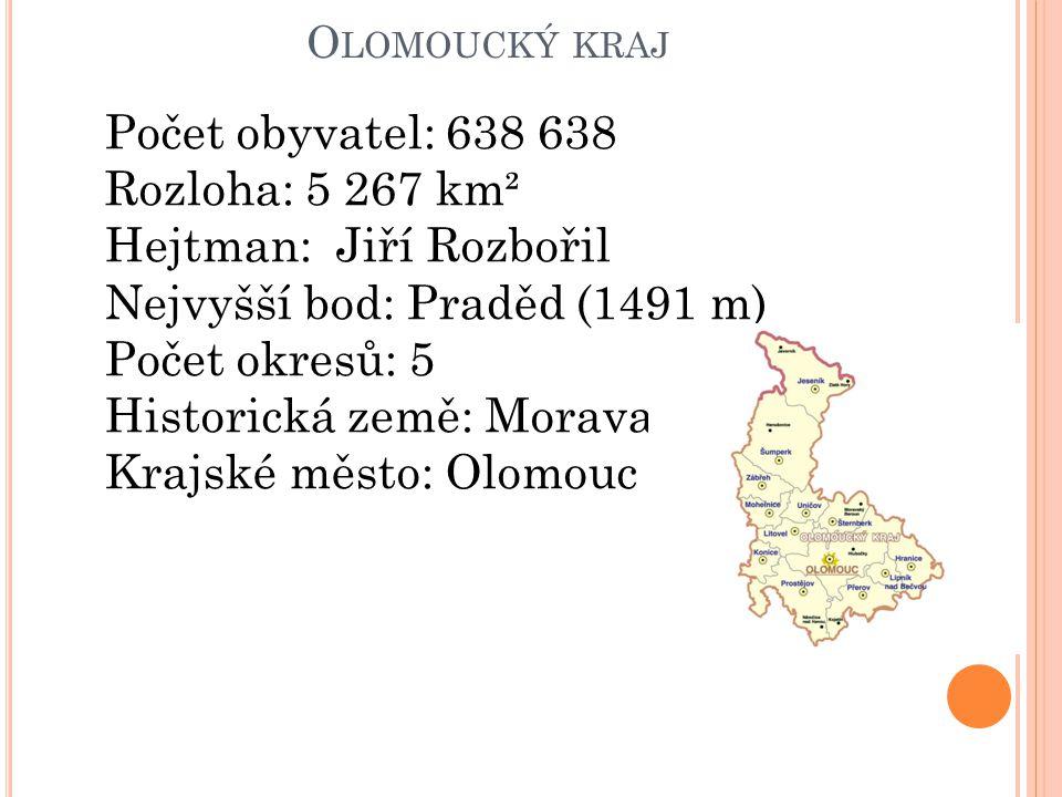 O LOMOUCKÝ KRAJ Počet obyvatel: 638 638 Rozloha: 5 267 km² Hejtman: Jiří Rozbořil Nejvyšší bod: Praděd (1491 m) Počet okresů: 5 Historická země: Morava Krajské město: Olomouc