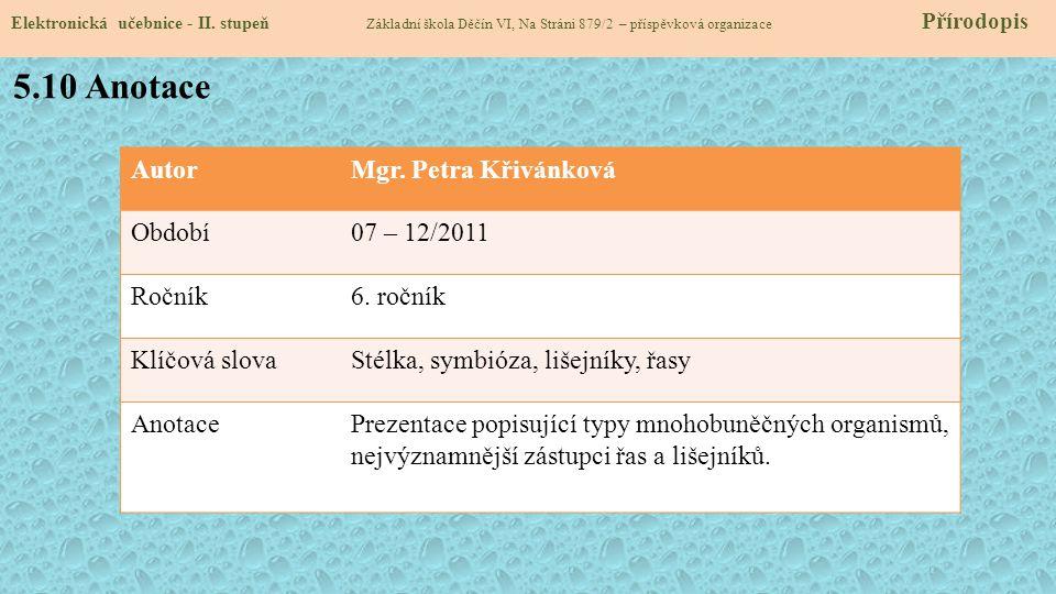 Elektronická učebnice - II. stupeň Základní škola Děčín VI, Na Stráni 879/2 – příspěvková organizace Přírodopis 5.10 Anotace AutorMgr. Petra Křivánkov