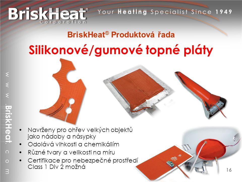 Silikonové/gumové topné pláty Navrženy pro ohřev velkých objektů jako nádoby a násypky Odolává vlhkosti a chemikáliím Různé tvary a velikosti na míru