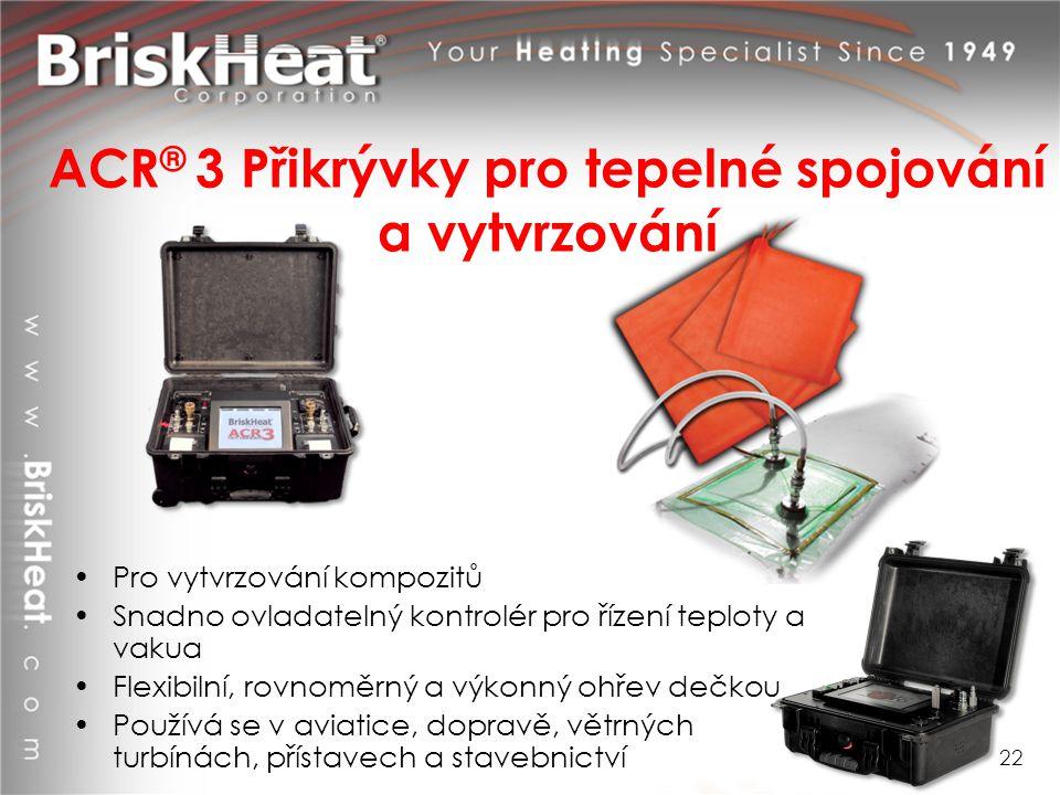 ACR ® 3 Přikrývky pro tepelné spojování a vytvrzování Pro vytvrzování kompozitů Snadno ovladatelný kontrolér pro řízení teploty a vakua Flexibilní, ro
