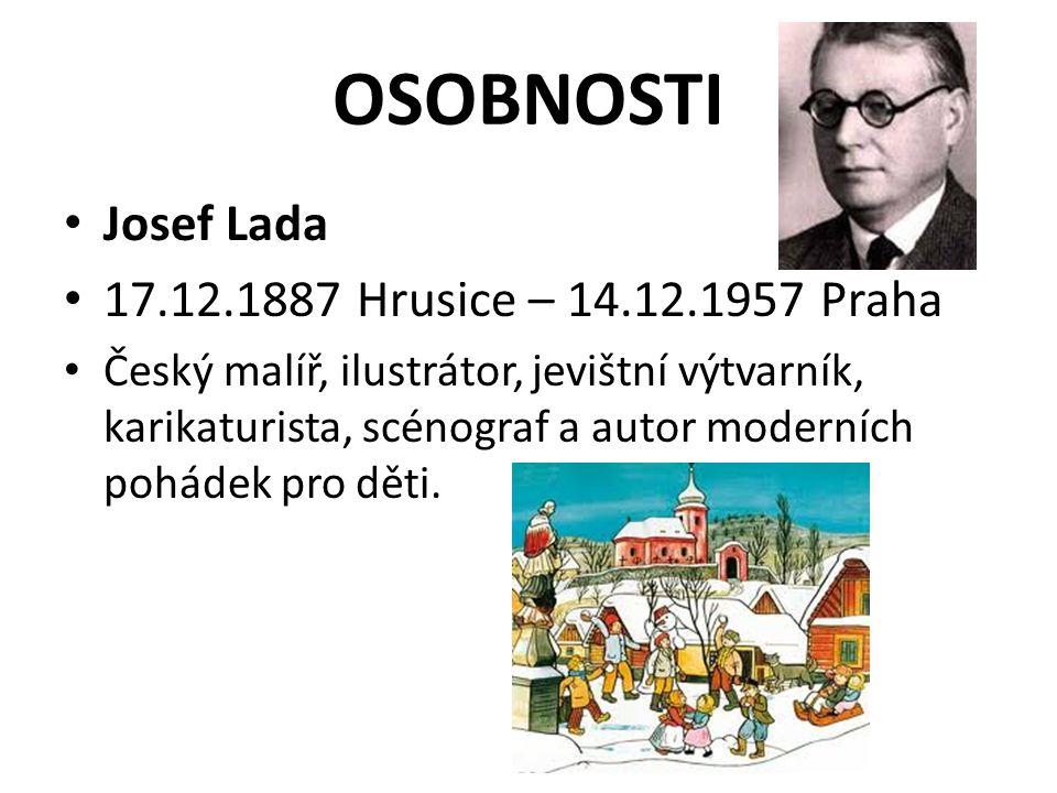 OSOBNOSTI Josef Lada 17.12.1887 Hrusice – 14.12.1957 Praha Český malíř, ilustrátor, jevištní výtvarník, karikaturista, scénograf a autor moderních poh