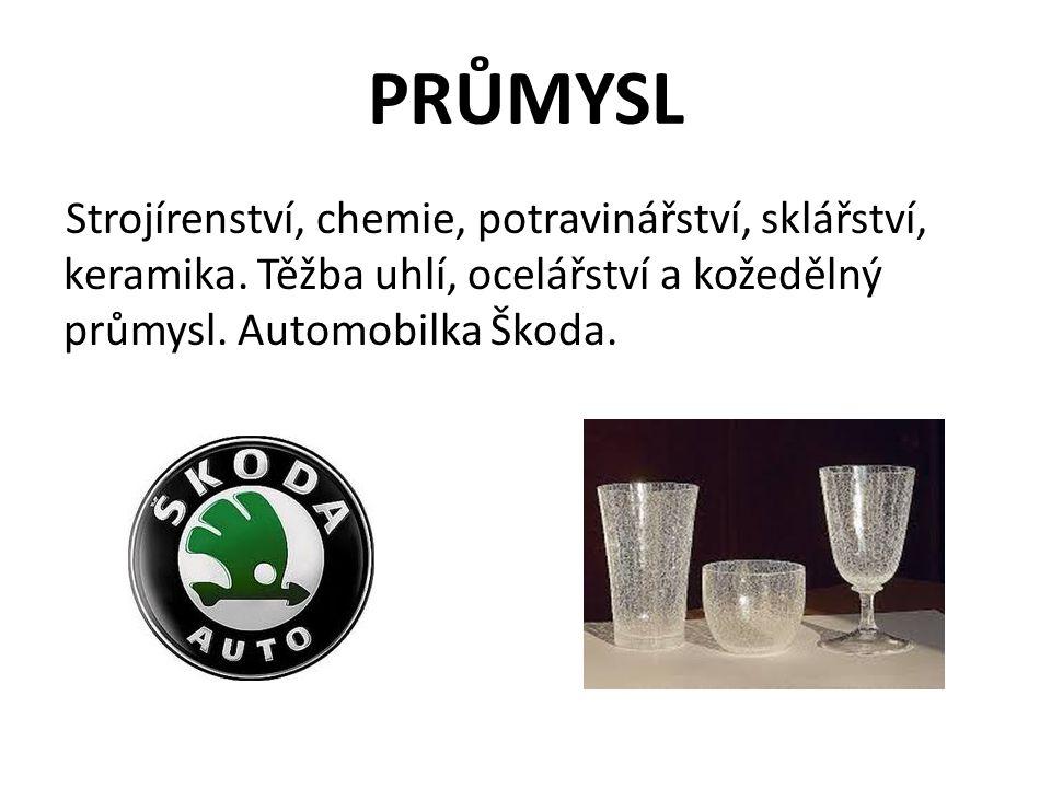 PRŮMYSL Strojírenství, chemie, potravinářství, sklářství, keramika. Těžba uhlí, ocelářství a kožedělný průmysl. Automobilka Škoda.
