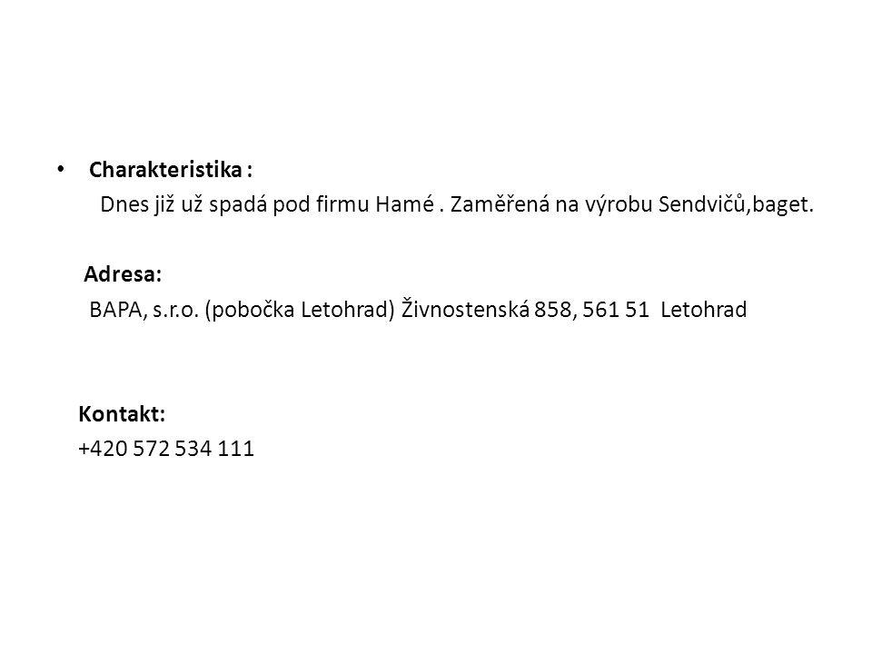 Charakteristika : Dnes již už spadá pod firmu Hamé. Zaměřená na výrobu Sendvičů,baget. Adresa: BAPA, s.r.o. (pobočka Letohrad) Živnostenská 858, 561 5