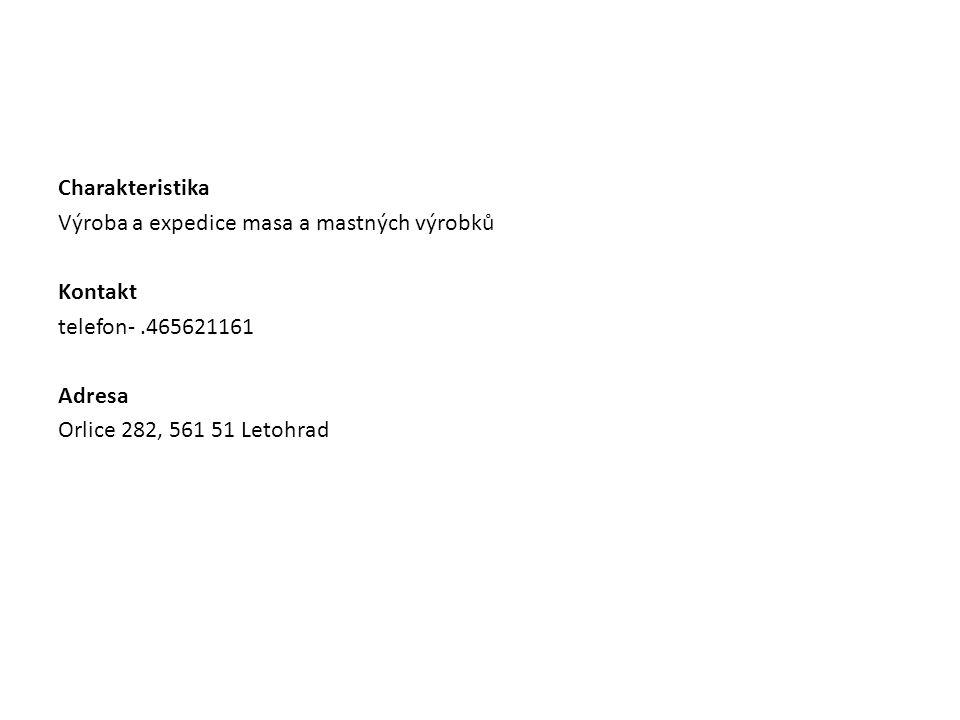 Charakteristika Výroba a expedice masa a mastných výrobků Kontakt telefon-.465621161 Adresa Orlice 282, 561 51 Letohrad