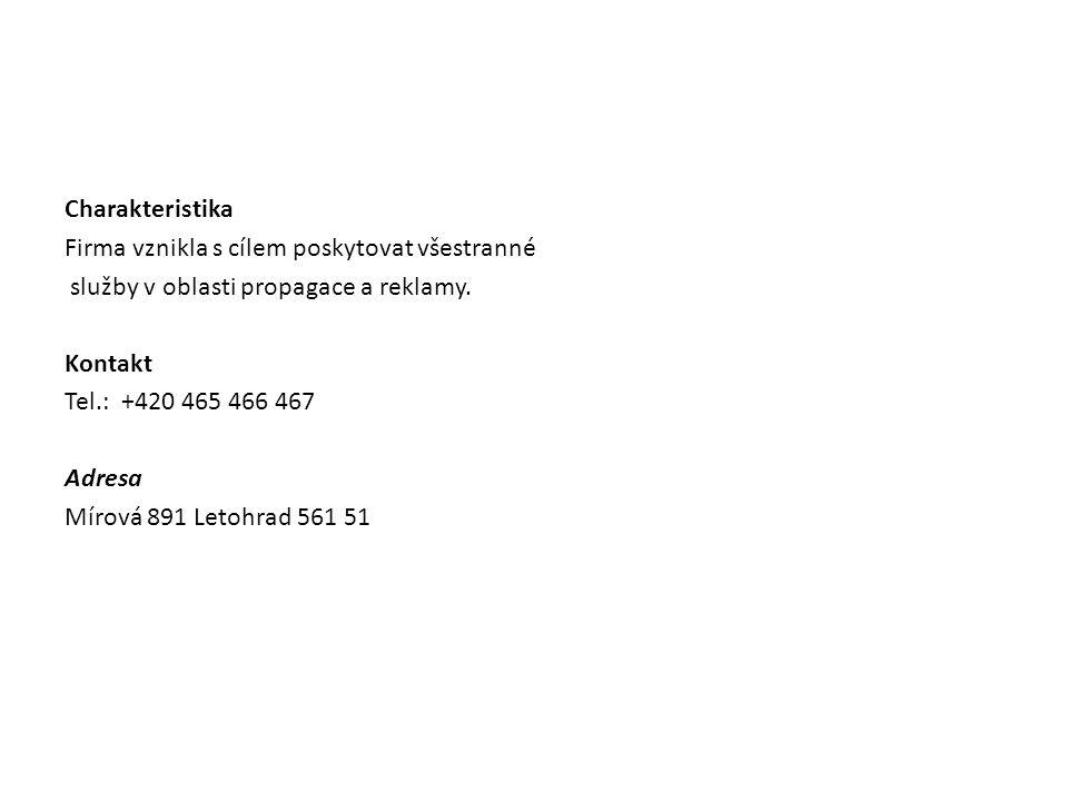 Charakteristika Firma vznikla s cílem poskytovat všestranné služby v oblasti propagace a reklamy. Kontakt Tel.: +420 465 466 467 Adresa Mírová 891 Let