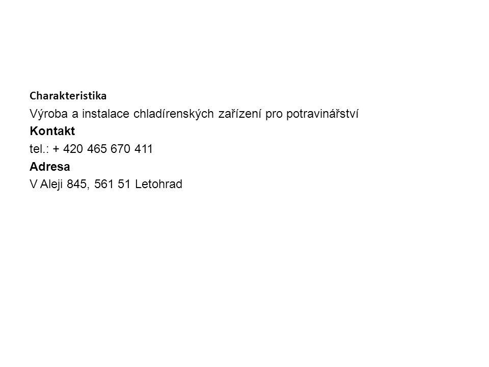 Charakteristika Výroba a instalace chladírenských zařízení pro potravinářství Kontakt tel.: + 420 465 670 411 Adresa V Aleji 845, 561 51 Letohrad