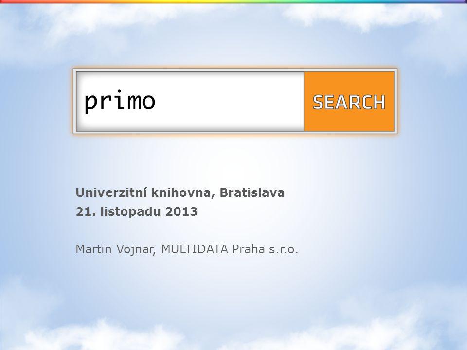 Univerzitní knihovna, Bratislava 21. listopadu 2013 Martin Vojnar, MULTIDATA Praha s.r.o.