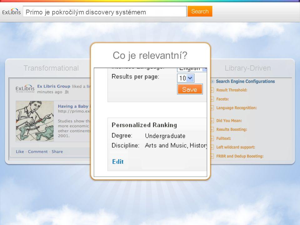 Library-DrivenTransformational Co je relevantní Primo je pokročilým discovery systémem