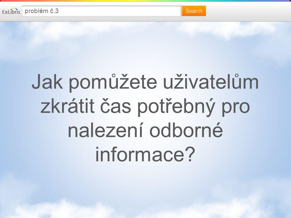 Jak pomůžete uživatelům zkrátit čas potřebný pro nalezení odborné informace problém č.3