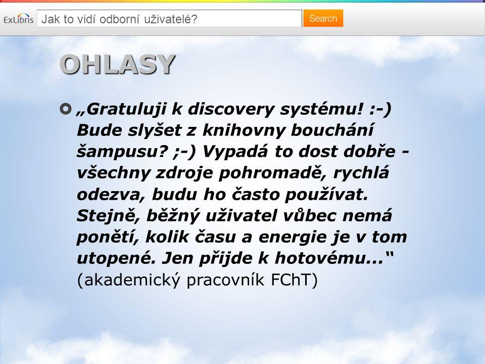 """OHLASY  """"Gratuluji k discovery systému. :-) Bude slyšet z knihovny bouchání šampusu."""
