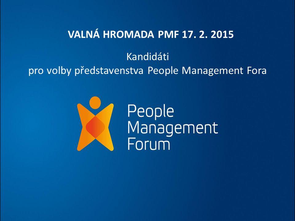 Kandidáti pro volby představenstva People Management Fora VALNÁ HROMADA PMF 17. 2. 2015