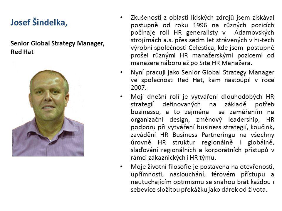 Josef Šindelka, Senior Global Strategy Manager, Red Hat Zkušenosti z oblasti lidských zdrojů jsem získával postupně od roku 1996 na různých pozicích počínaje rolí HR generalisty v Adamovských strojírnách a.s.
