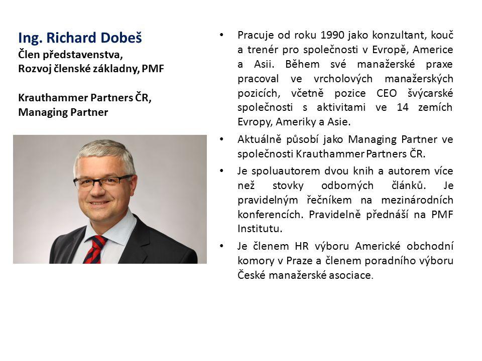 Ing. Richard Dobeš Člen představenstva, Rozvoj členské základny, PMF Krauthammer Partners ČR, Managing Partner Pracuje od roku 1990 jako konzultant, k