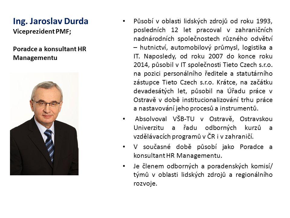 Ing. Jaroslav Durda Viceprezident PMF; Poradce a konsultant HR Managementu Působí v oblasti lidských zdrojů od roku 1993, posledních 12 let pracoval v