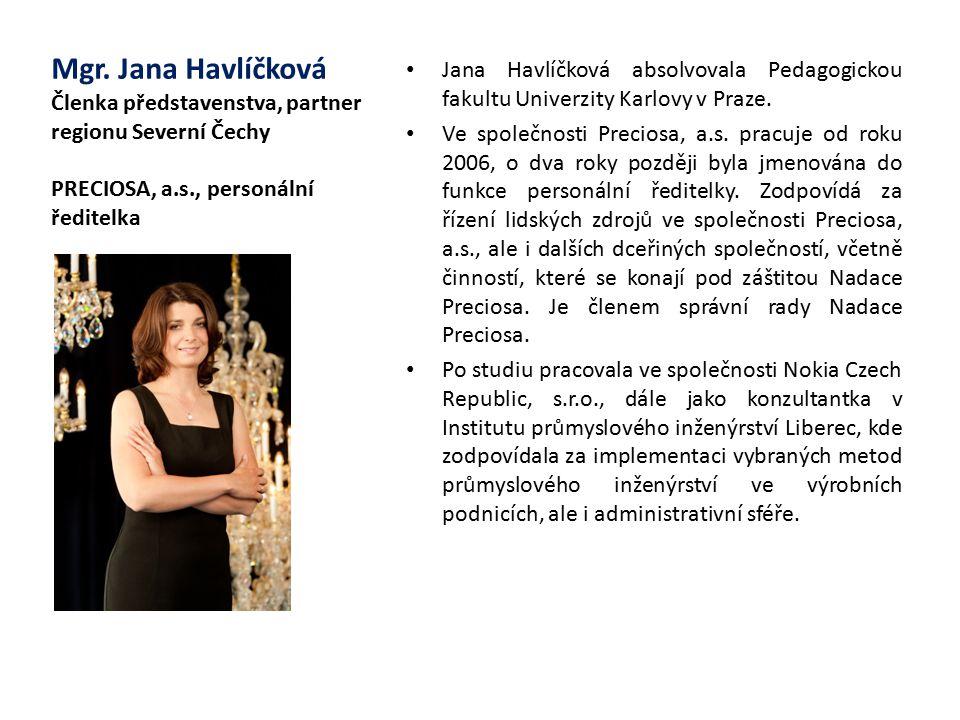 Mgr. Jana Havlíčková Členka představenstva, partner regionu Severní Čechy PRECIOSA, a.s., personální ředitelka Jana Havlíčková absolvovala Pedagogicko
