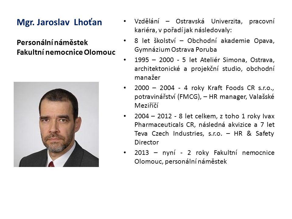 Mgr. Jaroslav Lhoťan Personální náměstek Fakultní nemocnice Olomouc Vzdělání – Ostravská Univerzita, pracovní kariéra, v pořadí jak následovaly: 8 let