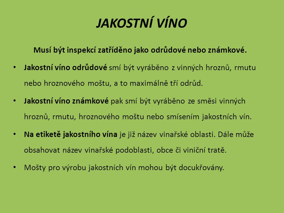 JAKOSTNÍ VÍNO S PŘÍVLASTKEM Vyrábíme pouze z hroznů, rmutu nebo hroznového moštu maximálně tří odrůd, jejichž hrozny byly sklizeny ve vinicích jedné vinařské podoblasti.