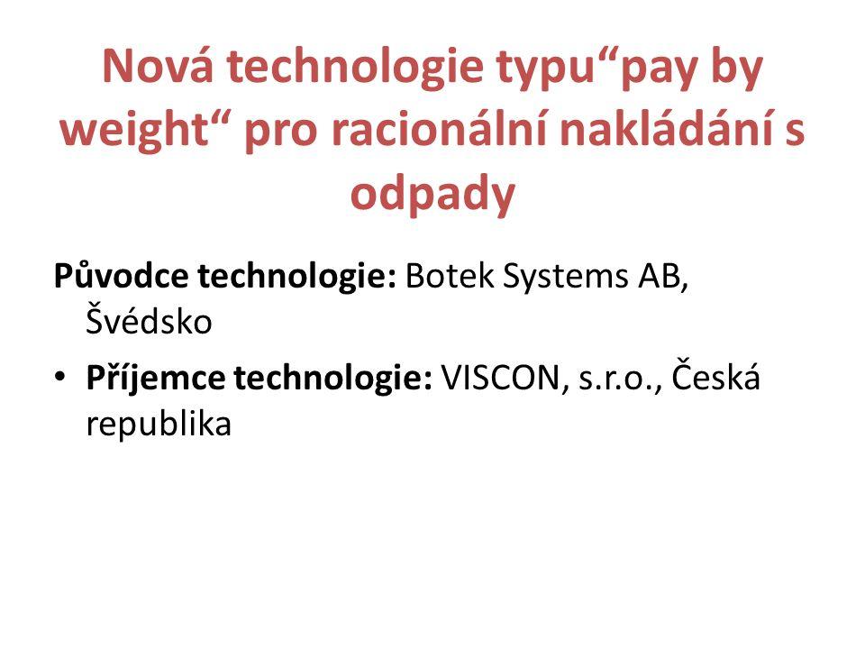 Nová technologie typu pay by weight pro racionální nakládání s odpady Původce technologie: Botek Systems AB, Švédsko Příjemce technologie: VISCON, s.r.o., Česká republika