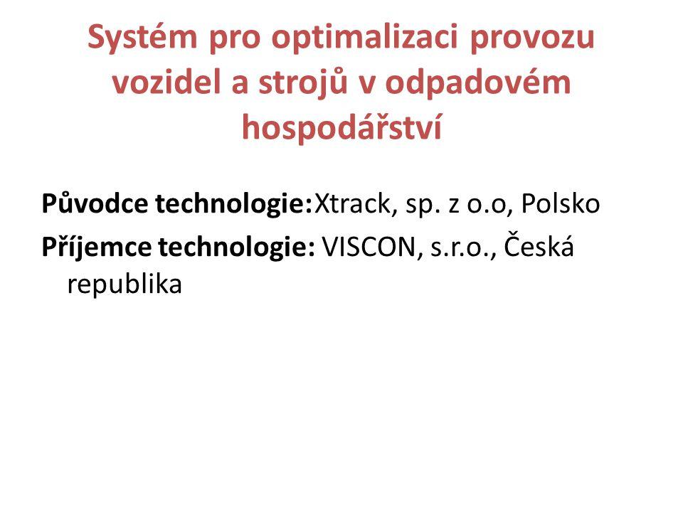 Systém pro optimalizaci provozu vozidel a strojů v odpadovém hospodářství Původce technologie:Xtrack, sp.
