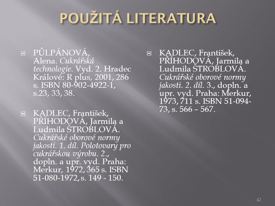  PŮLPÁNOVÁ, Alena. Cukrářská technologie. Vyd. 2. Hradec Králové: R plus, 2001, 286 s. ISBN 80-902-4922-1, s.23, 33, 38.  KADLEC, František, PŘÍHODO