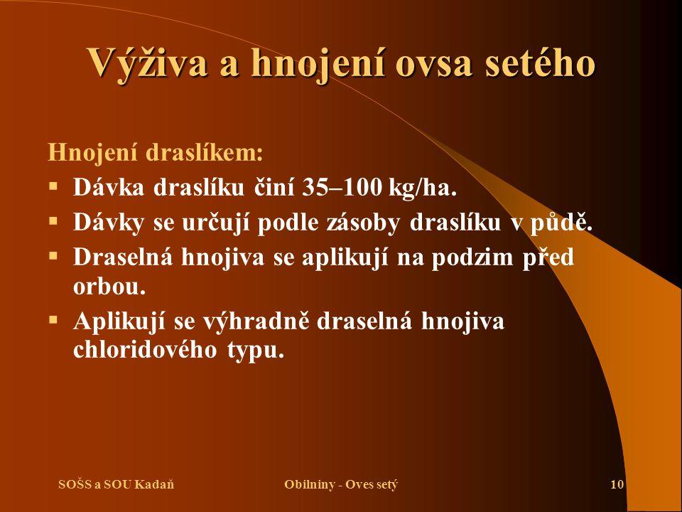 SOŠS a SOU KadaňObilniny - Oves setý10 Hnojení draslíkem:  Dávka draslíku činí 35–100 kg/ha.  Dávky se určují podle zásoby draslíku v půdě.  Drasel