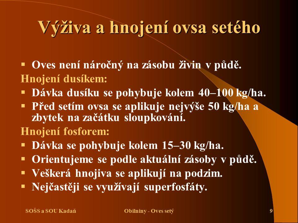 SOŠS a SOU KadaňObilniny - Oves setý10 Hnojení draslíkem:  Dávka draslíku činí 35–100 kg/ha.
