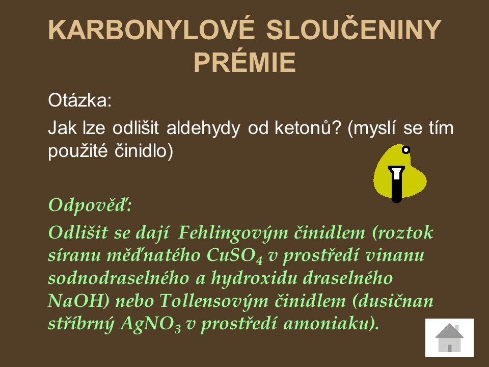 Otázka: Jak lze odlišit aldehydy od ketonů? (myslí se tím použité činidlo) Odpověď: Odlišit se dají Fehlingovým činidlem (roztok síranu měďnatého CuSO