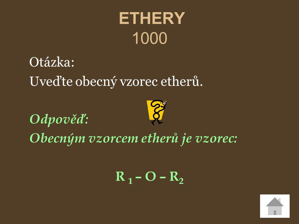 ETHERY 1000 Otázka: Uveďte obecný vzorec etherů. Odpověď: Obecným vzorcem etherů je vzorec: R 1 – O – R 2