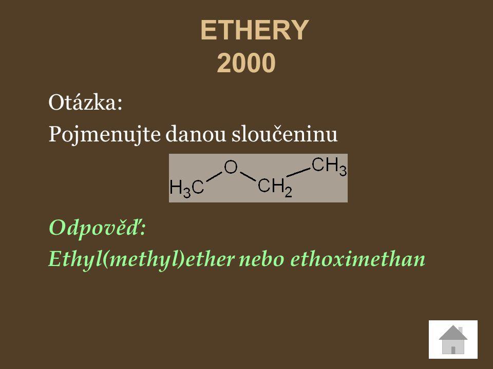 Otázka: Pojmenujte danou sloučeninu Odpověď: Ethyl(methyl)ether nebo ethoximethan ETHERY 2000