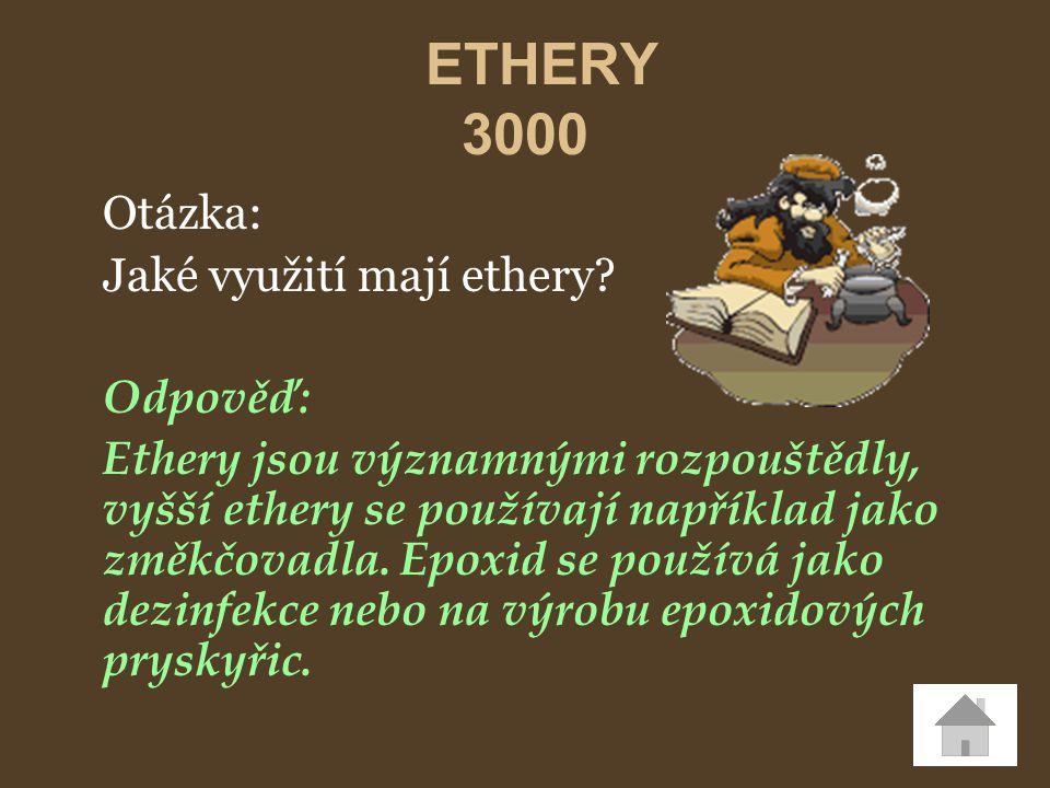 Otázka: Jaké využití mají ethery? Odpověď: Ethery jsou významnými rozpouštědly, vyšší ethery se používají například jako změkčovadla. Epoxid se použív