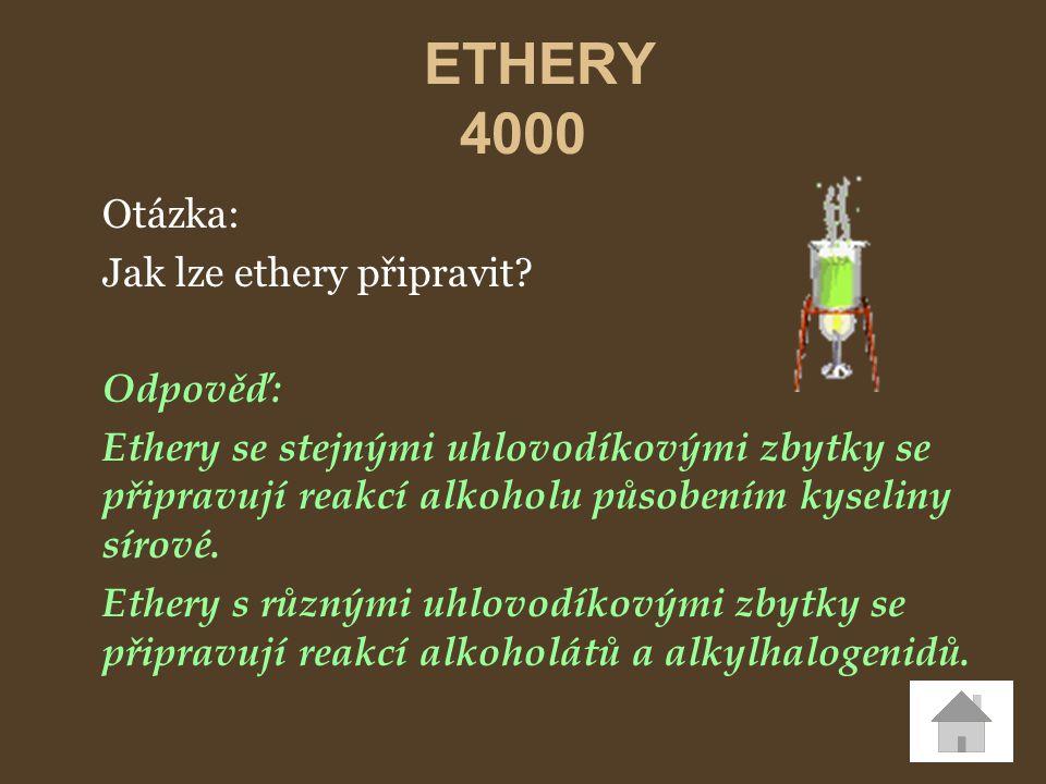 ETHERY 4000 Otázka: Jak lze ethery připravit? Odpověď: Ethery se stejnými uhlovodíkovými zbytky se připravují reakcí alkoholu působením kyseliny sírov