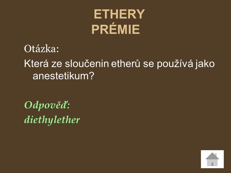 Otázka: Která ze sloučenin etherů se používá jako anestetikum? Odpověď: diethylether ETHERY PRÉMIE