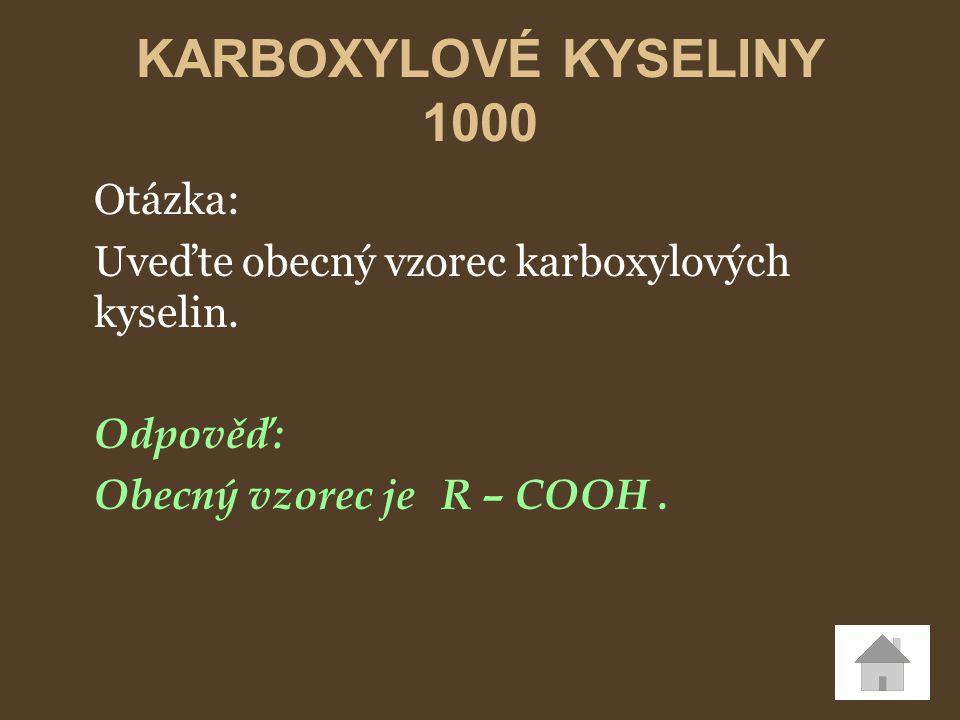 Otázka: Uveďte obecný vzorec karboxylových kyselin. Odpověď: Obecný vzorec jeR – COOH. KARBOXYLOVÉ KYSELINY 1000