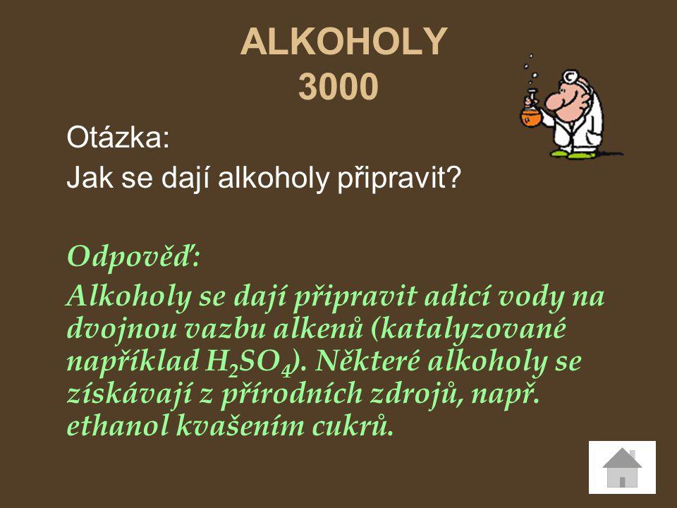 Otázka: Jak se dají alkoholy připravit? Odpověď: Alkoholy se dají připravit adicí vody na dvojnou vazbu alkenů (katalyzované například H 2 SO 4 ). Něk