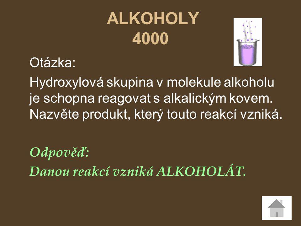 ALKOHOLY 4000 Otázka: Hydroxylová skupina v molekule alkoholu je schopna reagovat s alkalickým kovem. Nazvěte produkt, který touto reakcí vzniká. Odpo