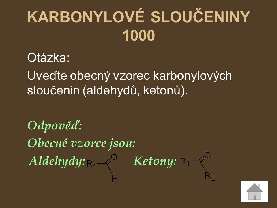 Otázka: Uveďte obecný vzorec karbonylových sloučenin (aldehydů, ketonů). Odpověď: Obecné vzorce jsou: Aldehydy: Ketony: KARBONYLOVÉ SLOUČENINY 1000