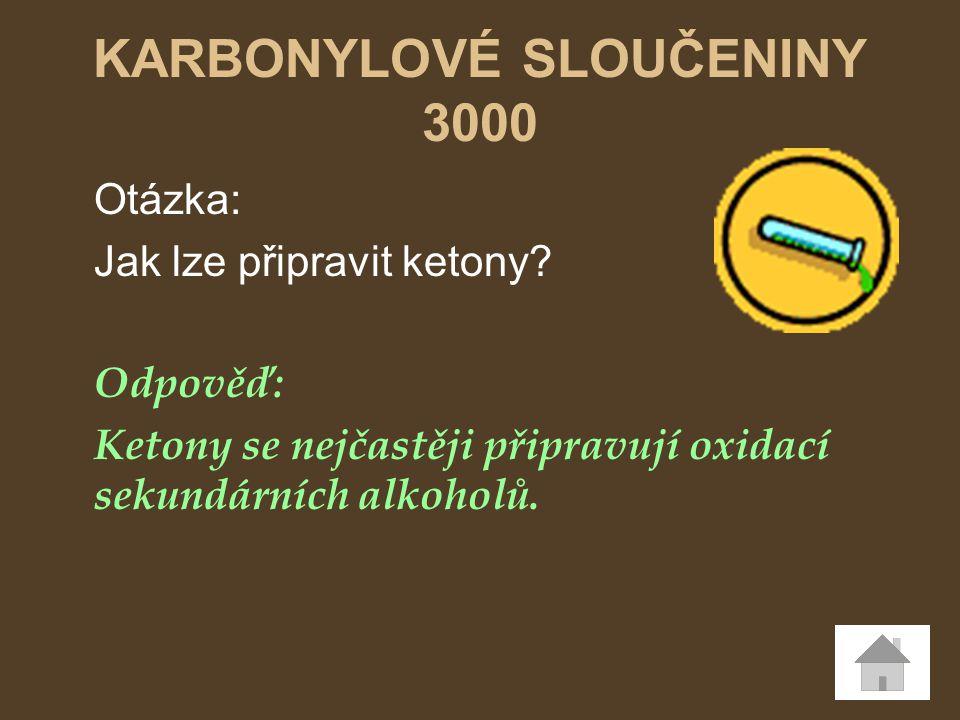 Otázka: Jak lze připravit ketony? Odpověď: Ketony se nejčastěji připravují oxidací sekundárních alkoholů. KARBONYLOVÉ SLOUČENINY 3000