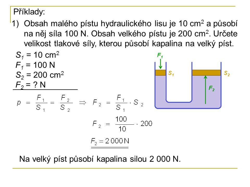 1)Obsah malého pístu hydraulického lisu je 10 cm 2 a působí na něj síla 100 N. Obsah velkého pístu je 200 cm 2. Určete velikost tlakové síly, kterou p