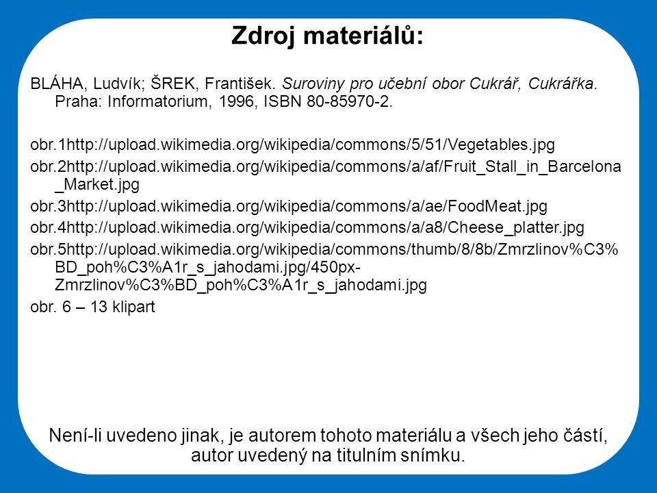Střední škola Oselce Zdroj materiálů: BLÁHA, Ludvík; ŠREK, František. Suroviny pro učební obor Cukrář, Cukrářka. Praha: Informatorium, 1996, ISBN 80-8