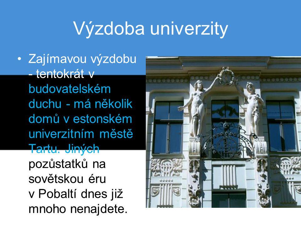 Výzdoba univerzity Zajímavou výzdobu - tentokrát v budovatelském duchu - má několik domů v estonském univerzitním městě Tartu. Jiných pozůstatků na so