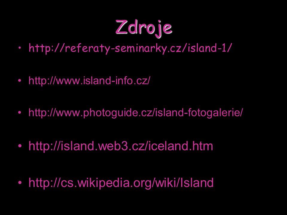 Zdroje http://referaty-seminarky.cz/island-1/ http://www.island-info.cz/ http://www.photoguide.cz/island-fotogalerie/ http://island.web3.cz/iceland.htm http://cs.wikipedia.org/wiki/Island