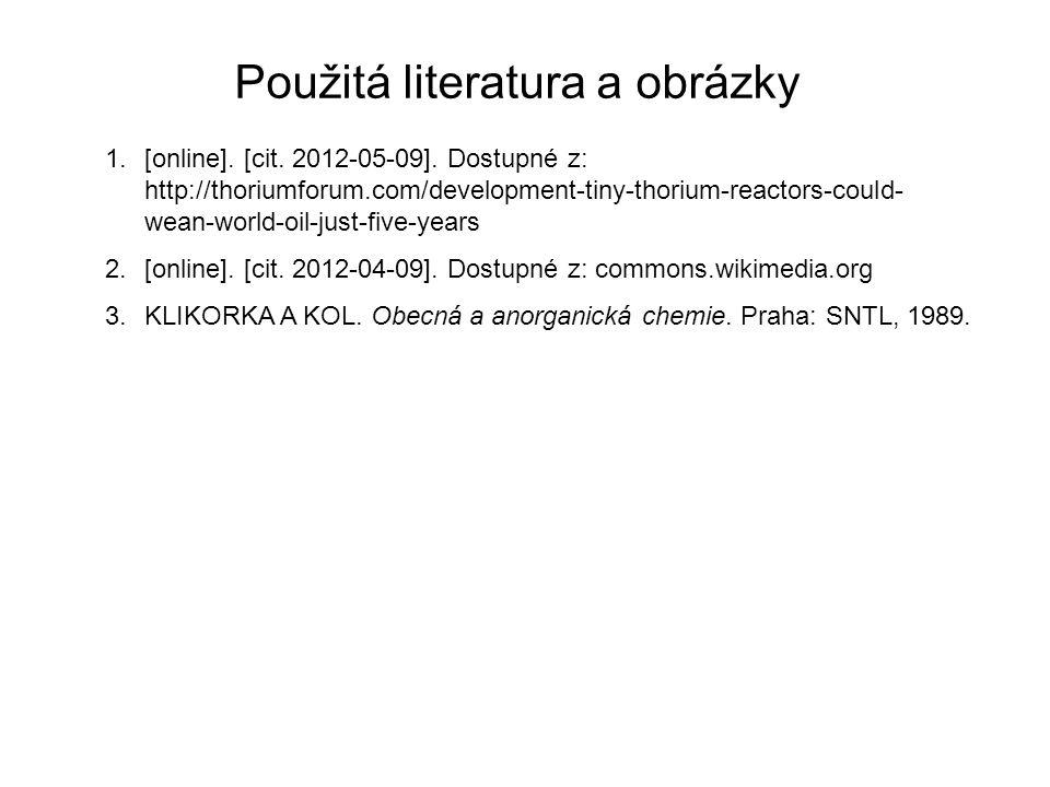 Použitá literatura a obrázky 1.[online]. [cit. 2012-05-09]. Dostupné z: http://thoriumforum.com/development-tiny-thorium-reactors-could- wean-world-oi