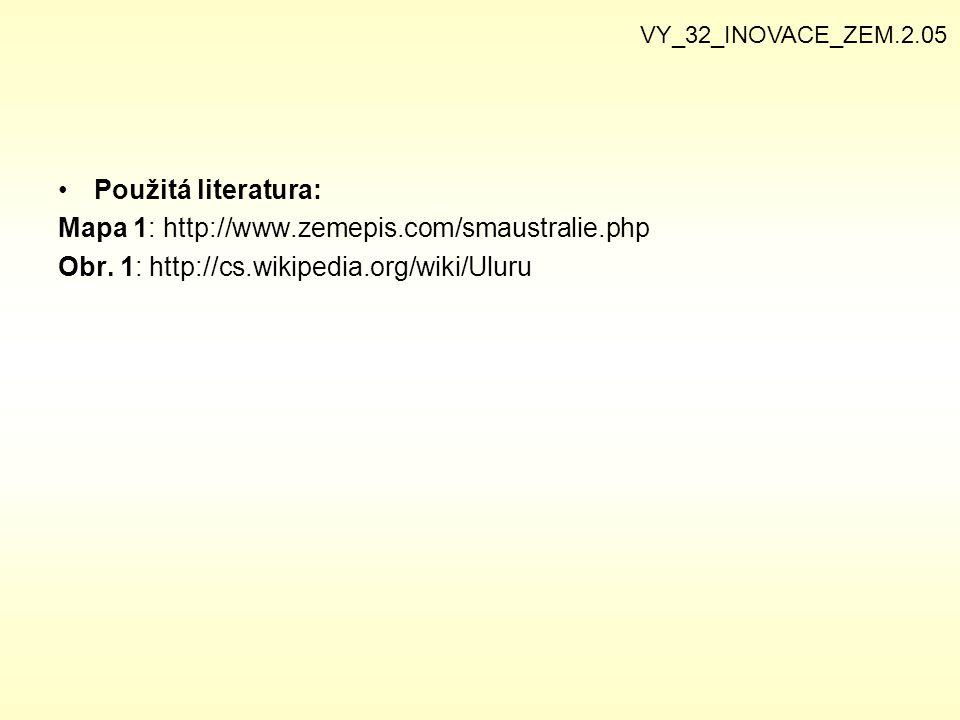 Použitá literatura: Mapa 1: http://www.zemepis.com/smaustralie.php Obr. 1: http://cs.wikipedia.org/wiki/Uluru VY_32_INOVACE_ZEM.2.05